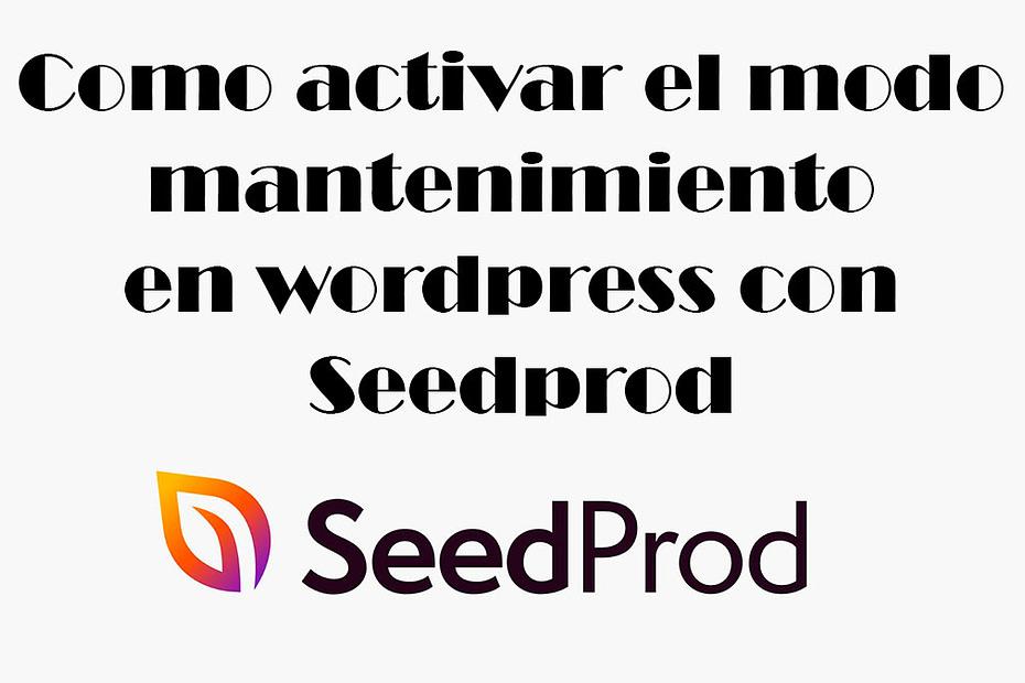 Como activar el modo mantenimiento en wordpress con Seedprod