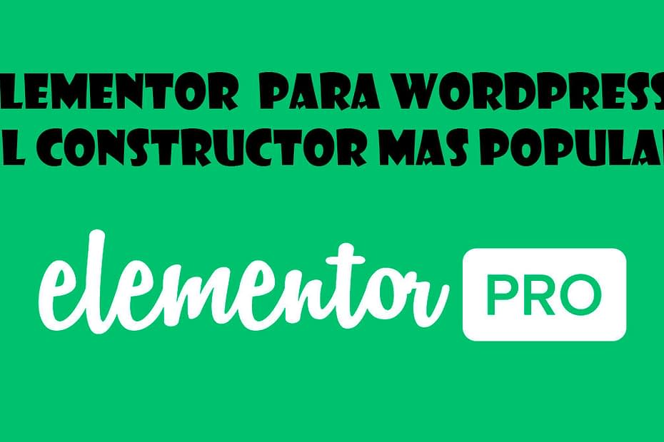 Elementor para wordpress, el constructor mas popular